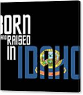 Born And Raised In Idaho Birthday Gift Nice Design Canvas Print