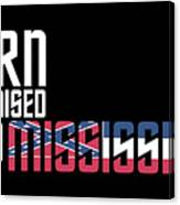 Born And Raised In Mississippi Birthday Gift Nice Design Canvas Print