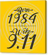 Born Into 1984 - Woke 9.11 Canvas Print