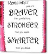 Braver, Stronger,smarter Canvas Print