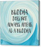 Buddha Does Not Always Appear As A Buddha-zen Art By Linda Woods Canvas Print