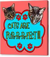 Cats Are Pur-r-r-fect Canvas Print