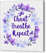 Chant, Breathe, Repeat Canvas Print