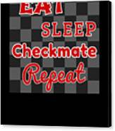 Chess Board Eat Sleep Checkmate Repeat Chess Player Gift Canvas Print