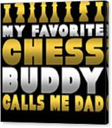 Chess Player My Favorite Chess Buddy Calls Me Dad Fathers Day Gift Canvas Print