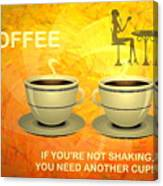 Coffee, Another Cup Please Canvas Print