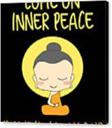Come On Inner Peace I Havent Got All Day Meditating Canvas Print