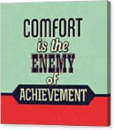 Comfort Is The Enemy Of Achievement Canvas Print