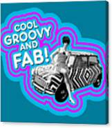 Cool, Groovy And Fab Canvas Print