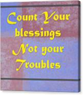 Count Your Blessings Not Your Troubles 5437.02 Canvas Print