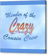 Crazy Cousins  Canvas Print