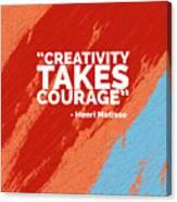 Creativity Takes Courage Canvas Print