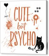 Cute But Psycho Cat Canvas Print