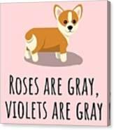 Cute Funny Love Card - Valentine's Day - Anniversary - Birthday Card - Corgi Lover - Roses Are Gray Canvas Print