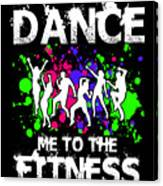Dance Me To The Fitness Canvas Print
