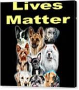Dog Lives Matter Canvas Print