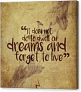 Don't Dwell On Dreams Canvas Print