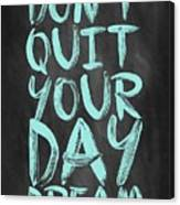 Don't Quite Your Day Dream Inspirational Quotes poster Canvas Print