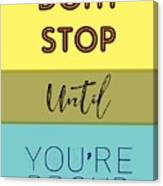 Dont Stop Until You Are Proud Motivayional Poster Canvas Print