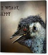 Don't Worry  Be Happy Canvas Print