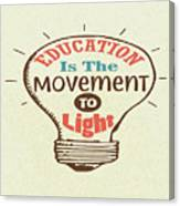 Education Is The Movement To Light Inspirational Quote Canvas Print