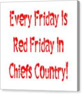 Every Friday Is Red Friday In Chiefs Country 1 Canvas Print