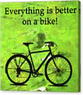 Everything Is Better On A Bike Canvas Print