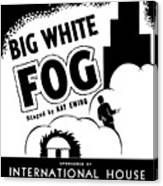 Federal Theatre Presents Big White Fog Canvas Print