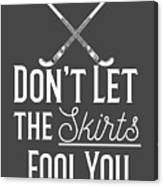 Field Hockey Players Gift Dont Let The Skirts Fool You Canvas Print
