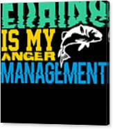 Fishing Is My Anger Management Canvas Print