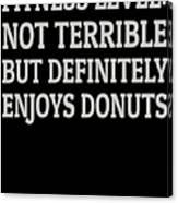 Fitness Level Not Terrible Donuts Canvas Print