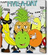 Five-a-day Canvas Print