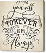 Forever Be My Always Canvas Print