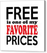 Free Is One Of My Favorite Prices Canvas Print