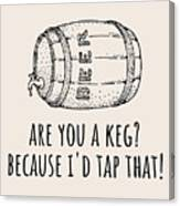 Funny Beer Card - Valentine's Day - Anniversary Or Birthday - Craft Beer - I'd Tap That Canvas Print