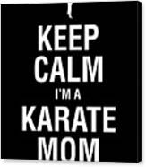 Funny Karate Design Keep Calm Im A Karate Mom White Light Canvas Print