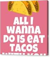 Funny Tacos Valentine - Cute Love Card - Valentine's Day Card - Eat Tacos With You - Taco Lover Gift Canvas Print
