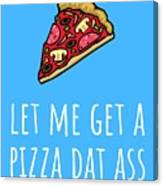 Funny Valentine Card - Anniversary Card - Birthday Card - Sexy Card - Pizza Dat Ass Canvas Print