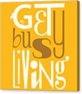 Get Busy Living Canvas Print