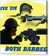 Give Em Both Barrels - Ww2 Propaganda Canvas Print