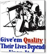 Give Em Quality Their Lives Depend On It Canvas Print