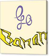 Go Banana Canvas Print