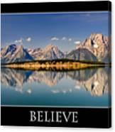 Grand Tetons - Believe Canvas Print
