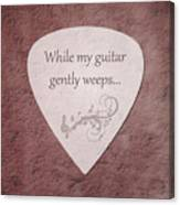Guitar Pick - While My Guitar Gently Weeps Canvas Print