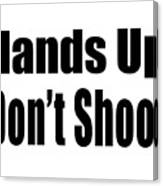 Hands Up Don't Shoot Tee Canvas Print