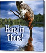 Hang In There Canvas Print
