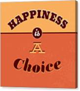 Happiness Is A Choice Canvas Print
