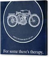 Harley Davidson Model 10b 1914, For Some There's Therapy, For The Rest Of Us There's Motorcycles Canvas Print