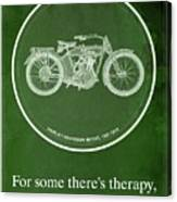 Harley Davidson Model 10b,1914 For Some There's Therapy, For The Rest Of Us There's Motorcycles Canvas Print