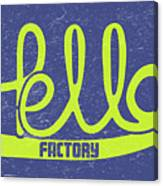 Hello Factory Canvas Print